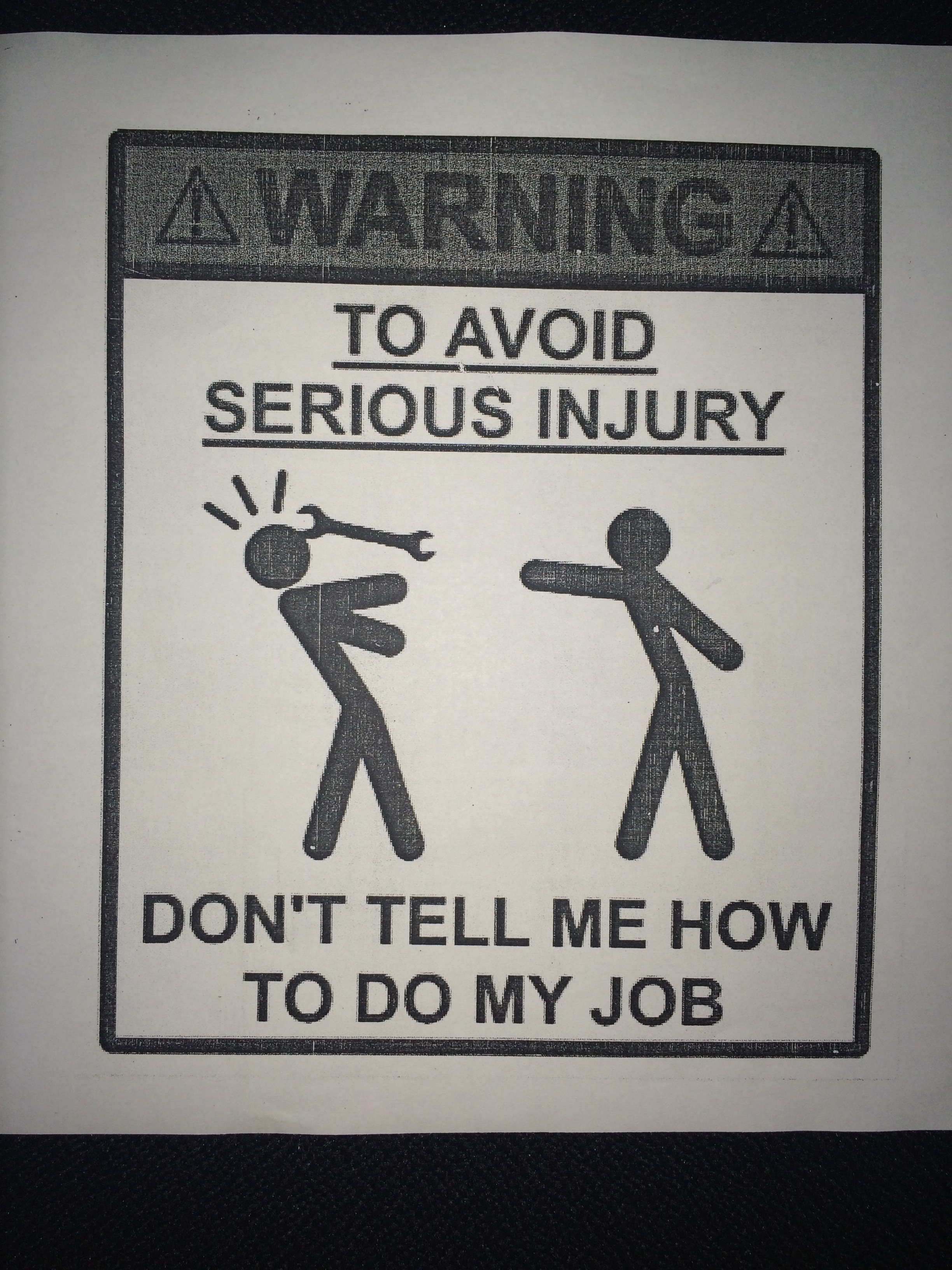 Warning: to avoid serious injury, don't tell me how to do my job